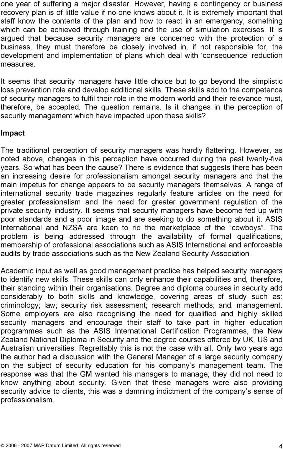 It is argued that because security managers are concerned with the protection of a business, they must therefore be closely involved in, if not responsible for, the development and implementation of