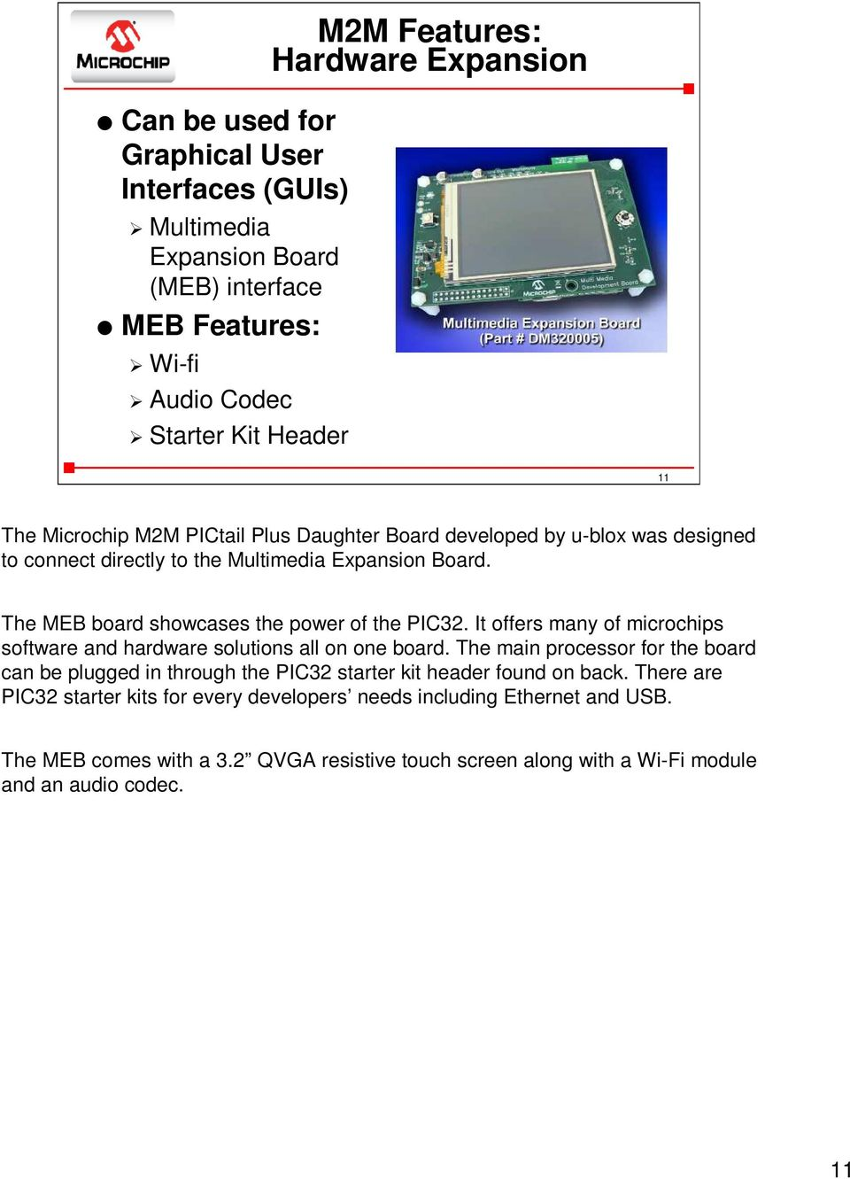 It offers many of microchips software and hardware solutions all on one board. The main processor for the board can be plugged in through the PIC32 starter kit header found on back.