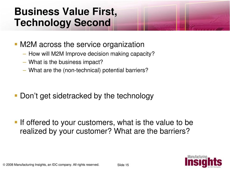 Don t get sidetracked by the technology If offered to your customers, what is the value to be realized