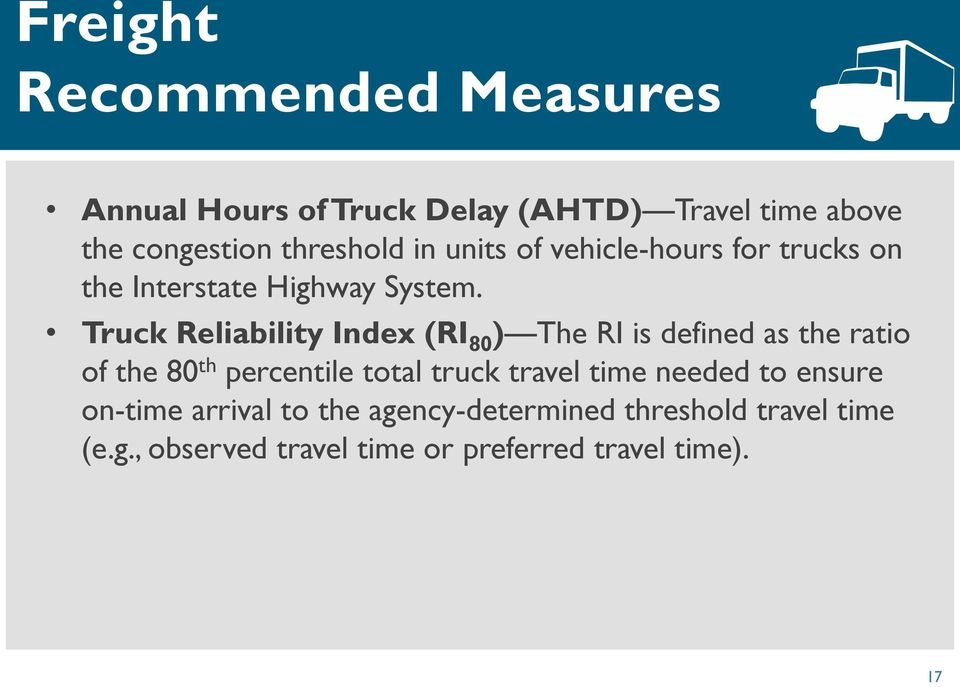 Truck Reliability Index (RI 80 ) The RI is defined as the ratio of the 80 th percentile total truck travel
