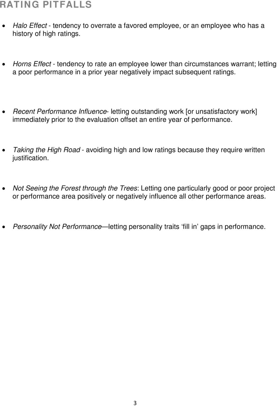 Recent Performance Influence- letting outstanding work [or unsatisfactory work] immediately prior to the evaluation offset an entire year of performance.