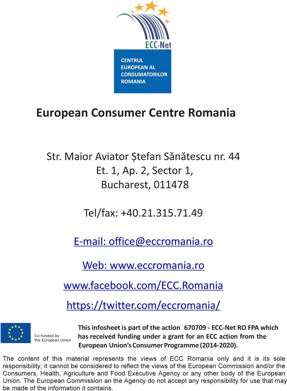 com/eccromania/ Co-funded by the European Union This infosheet is part of the action 670709 - ECC-Net RO FPA which has received funding under a grant for an ECC action from the European Union s