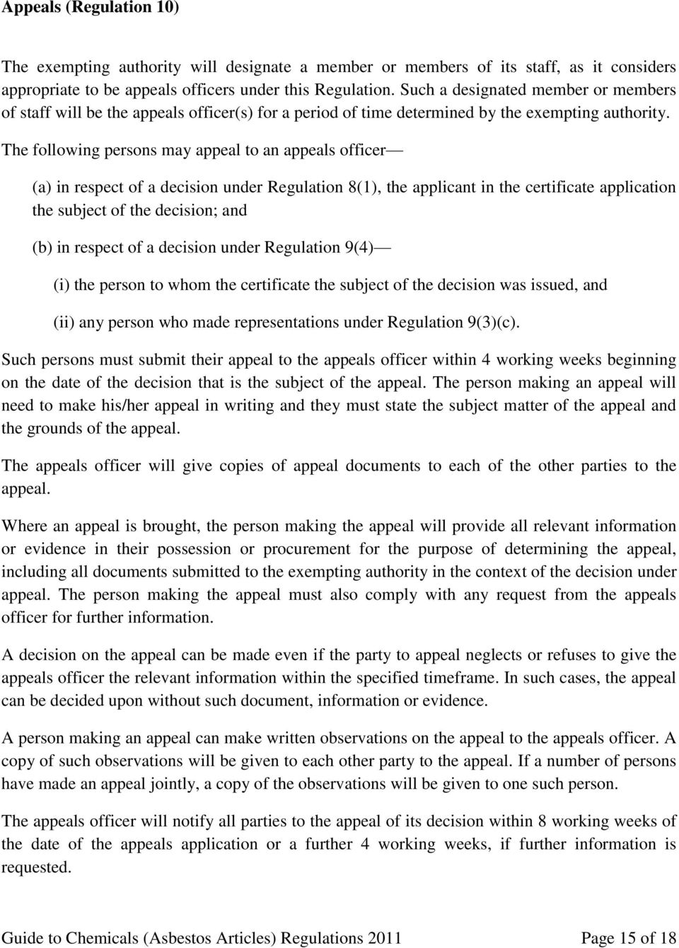 The following persons may appeal to an appeals officer (a) in respect of a decision under Regulation 8(1), the applicant in the certificate application the subject of the decision; and (b) in respect