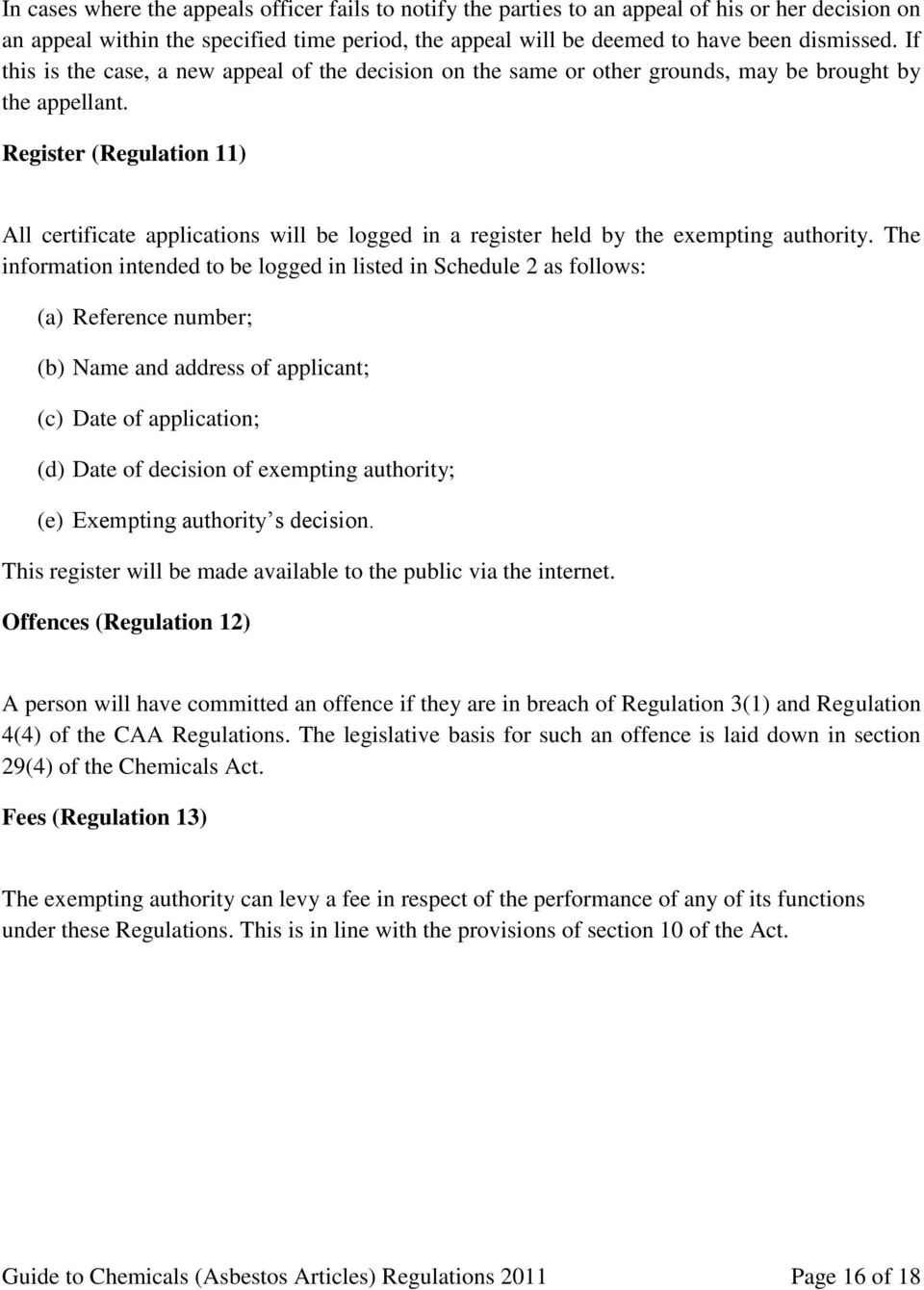 Register (Regulation 11) All certificate applications will be logged in a register held by the exempting authority.