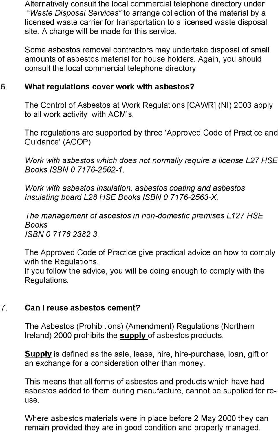 Again, you should consult the local commercial telephone directory 6. What regulations cover work with asbestos?