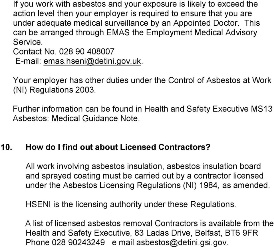 Your employer has other duties under the Control of Asbestos at Work (NI) Regulations 2003. Further information can be found in Health and Safety Executive MS13 Asbestos: Medical Guidance Note. 10.