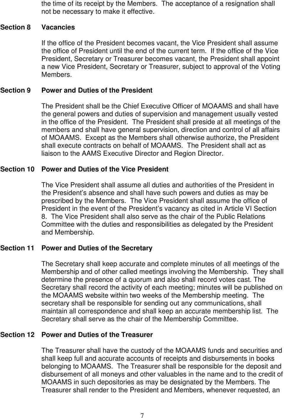 If the office of the Vice President, Secretary or Treasurer becomes vacant, the President shall appoint a new Vice President, Secretary or Treasurer, subject to approval of the Voting Members.