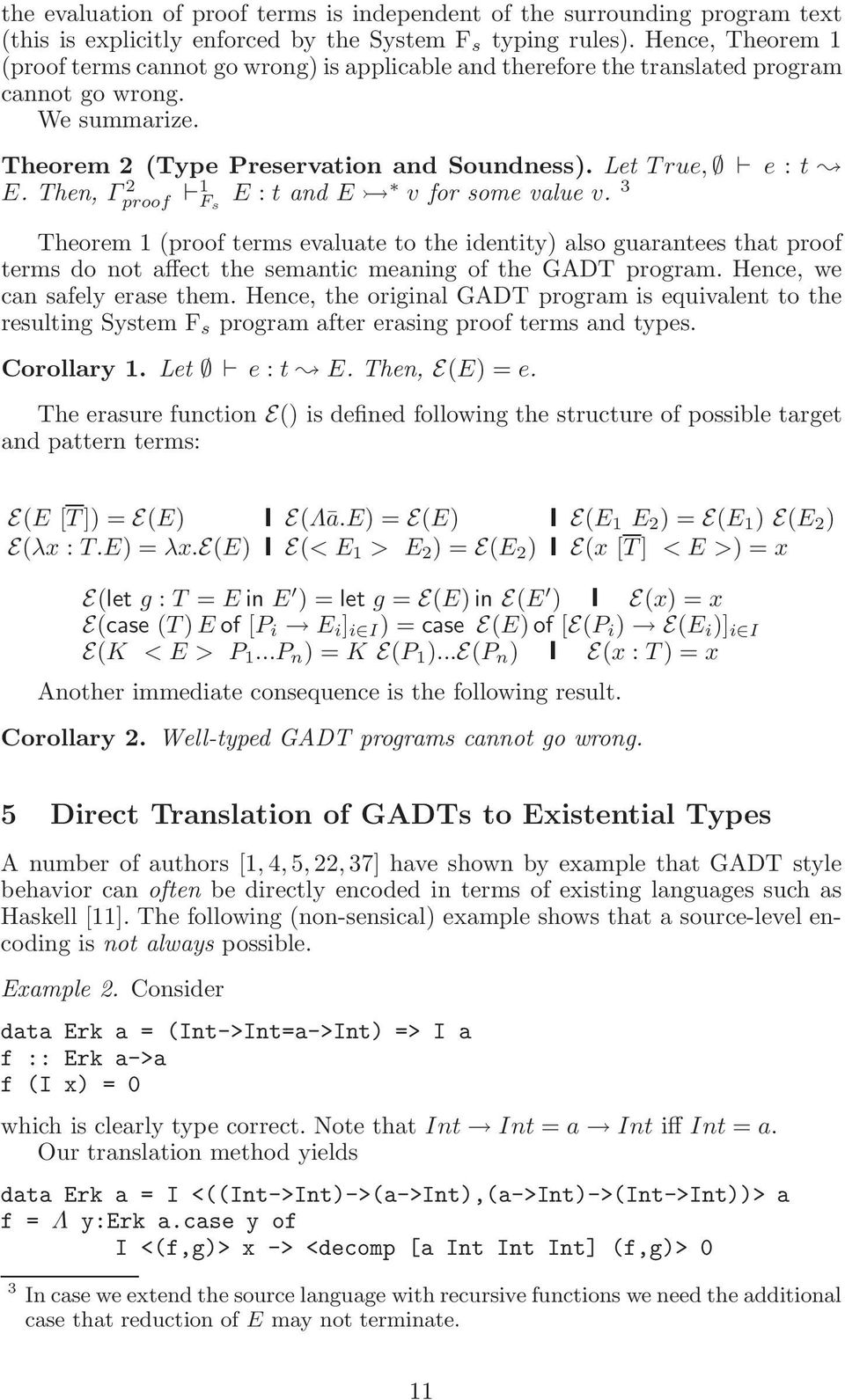 Then, Γ 2 proof 1 F s E : t and E v for some value v. 3 Theorem 1 (proof terms evaluate to the identity) also guarantees that proof terms do not affect the semantic meaning of the GADT program.