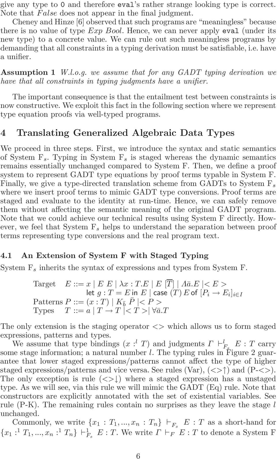 We can rule out such meaningless programs by demanding that all constraints in a typing derivation must be satisfiable, i.e. have a unifier. Assumption 1 W.l.o.g. we assume that for any GADT typing derivation we have that all constraints in typing judgments have a unifier.