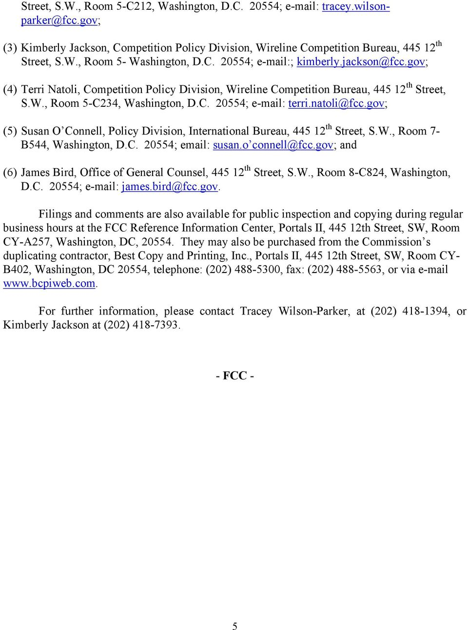 natoli@fcc.gov; (5) Susan O Connell, Policy Division, International Bureau, 445 12 th Street, S.W., Room 7- B544, Washington, D.C. 20554; email: susan.o connell@fcc.