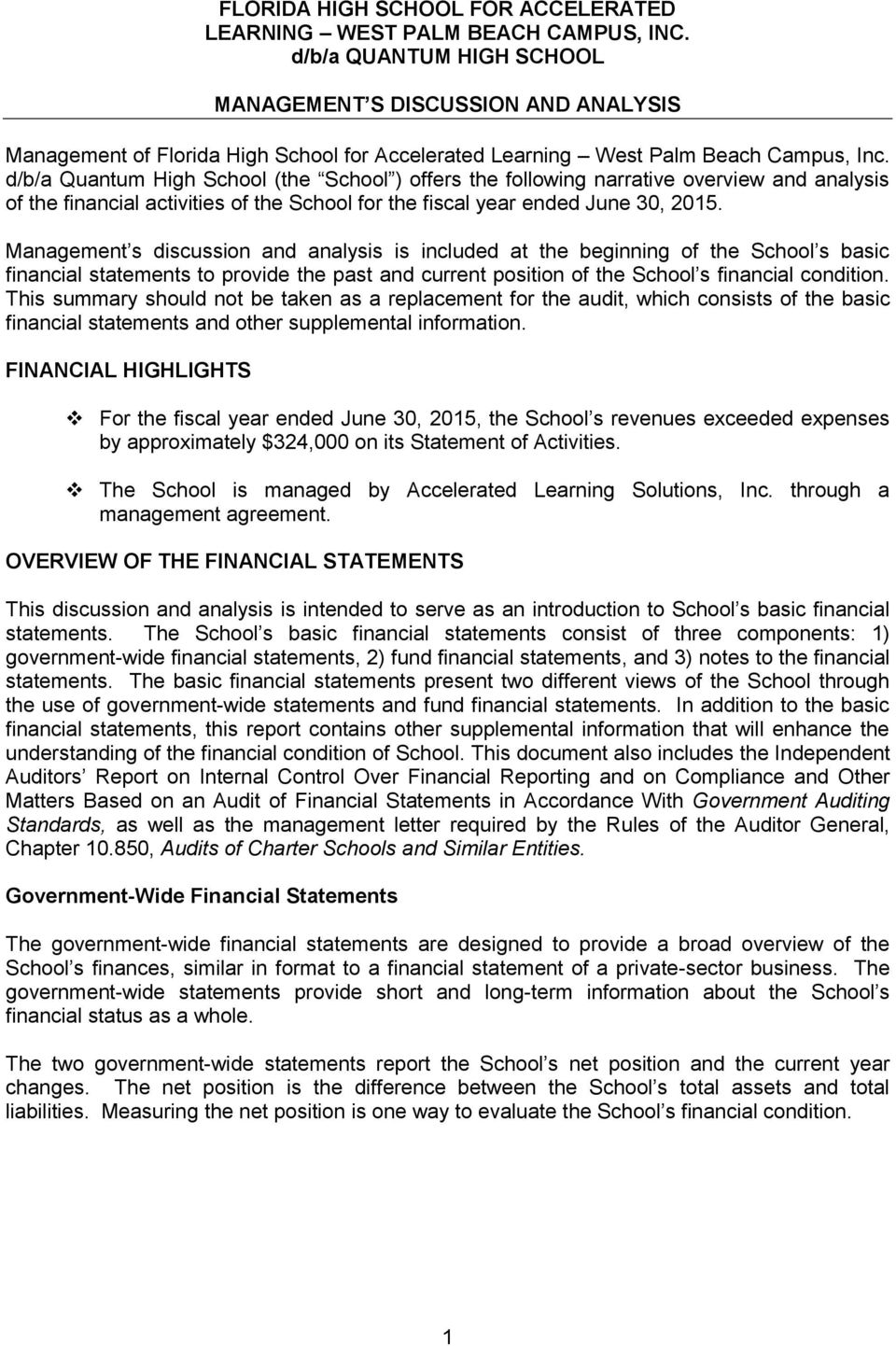 Management s discussion and analysis is included at the beginning of the School s basic financial statements to provide the past and current position of the School s financial condition.