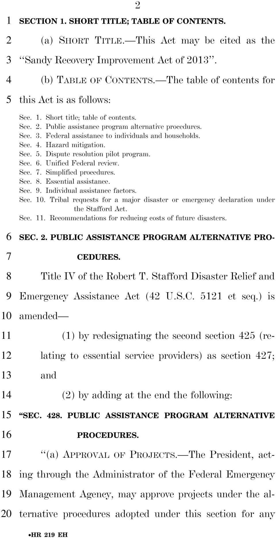 Sec.. Hazard mitigation. Sec.. Dispute resolution pilot program. Sec.. Unified Federal review. Sec.. Simplified procedures. Sec.. Essential assistance. Sec.. Individual assistance factors. Sec.. Tribal requests for a major disaster or emergency declaration under the Stafford Act.