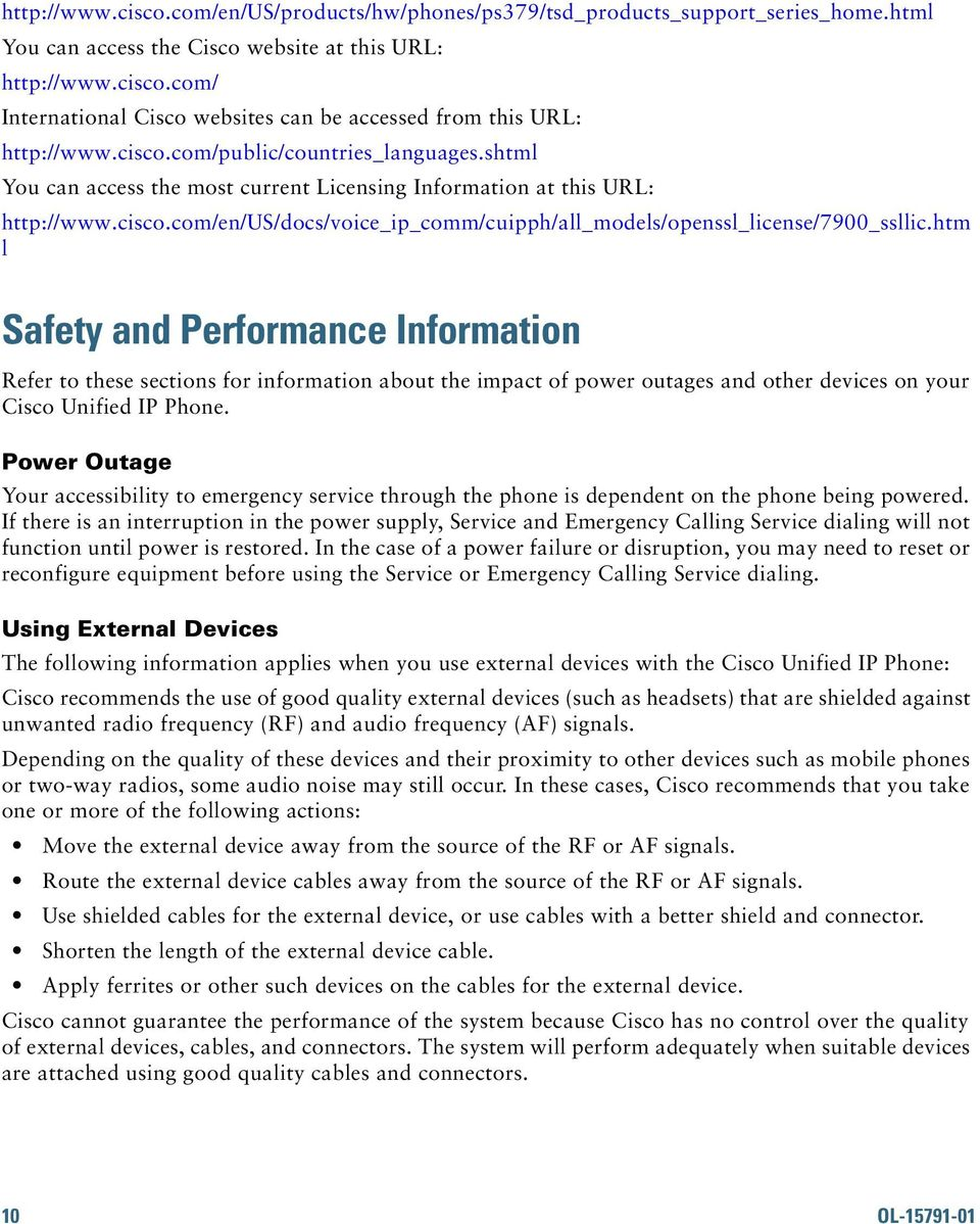 htm l Safety and Performance Information Refer to these sections for information about the impact of power outages and other devices on your Cisco Unified IP Phone.