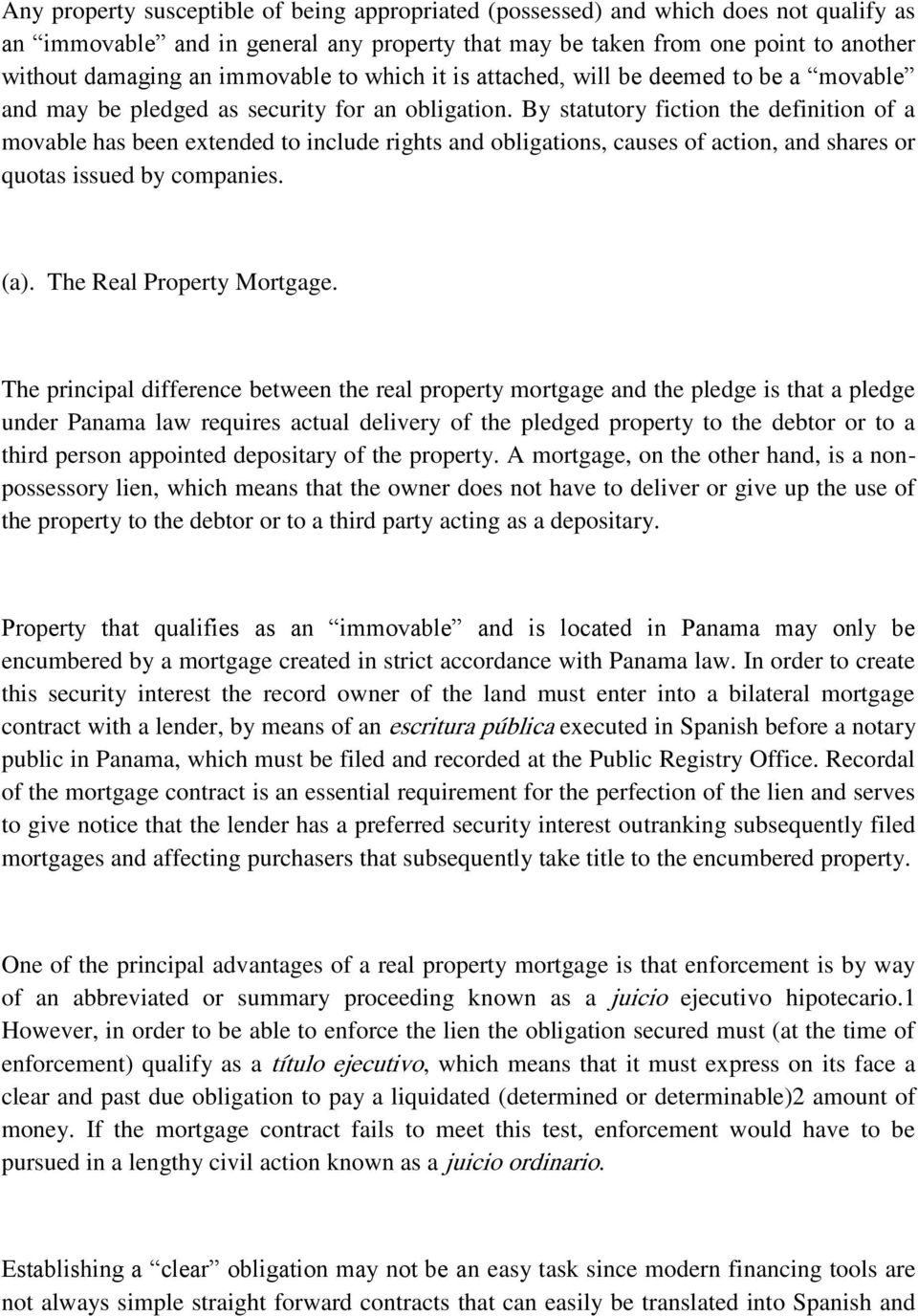 By statutory fiction the definition of a movable has been extended to include rights and obligations, causes of action, and shares or quotas issued by companies. (a). The Real Property Mortgage.