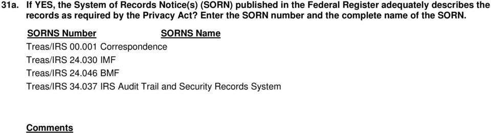 Enter the SORN number and the complete name of the SORN. SORNS Number Treas/IRS 00.