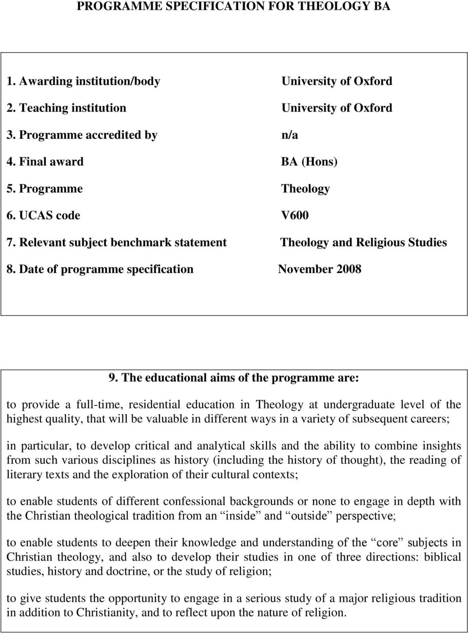 The educational aims of the programme are: to provide a full-time, residential education in Theology at undergraduate level of the highest quality, that will be valuable in different ways in a