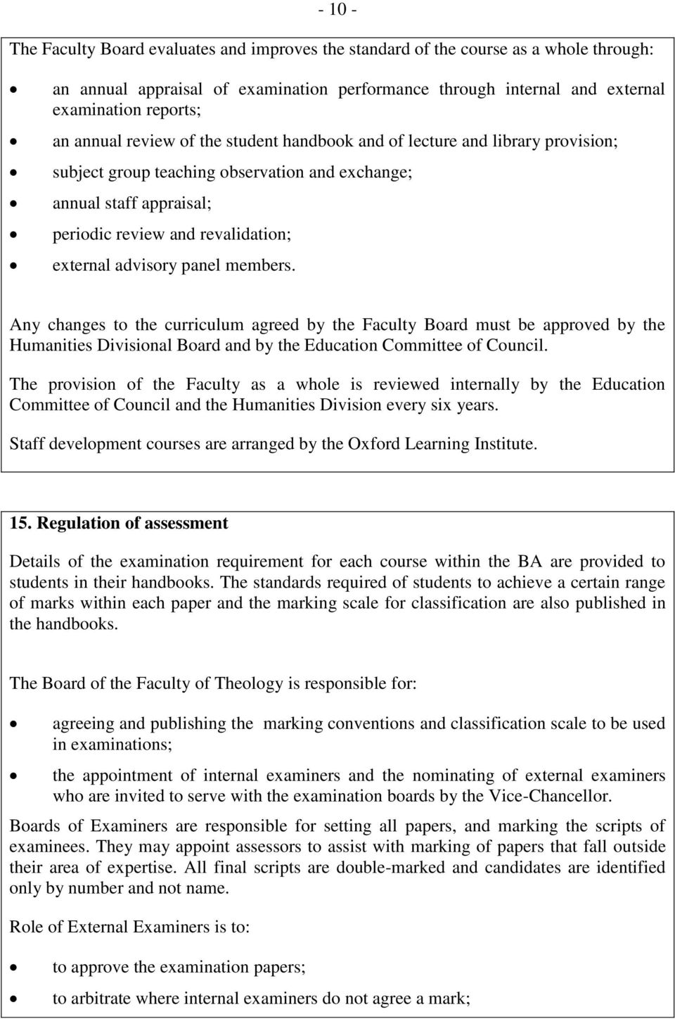 advisory panel members. Any changes to the curriculum agreed by the Faculty Board must be approved by the Humanities Divisional Board and by the Education Committee of Council.