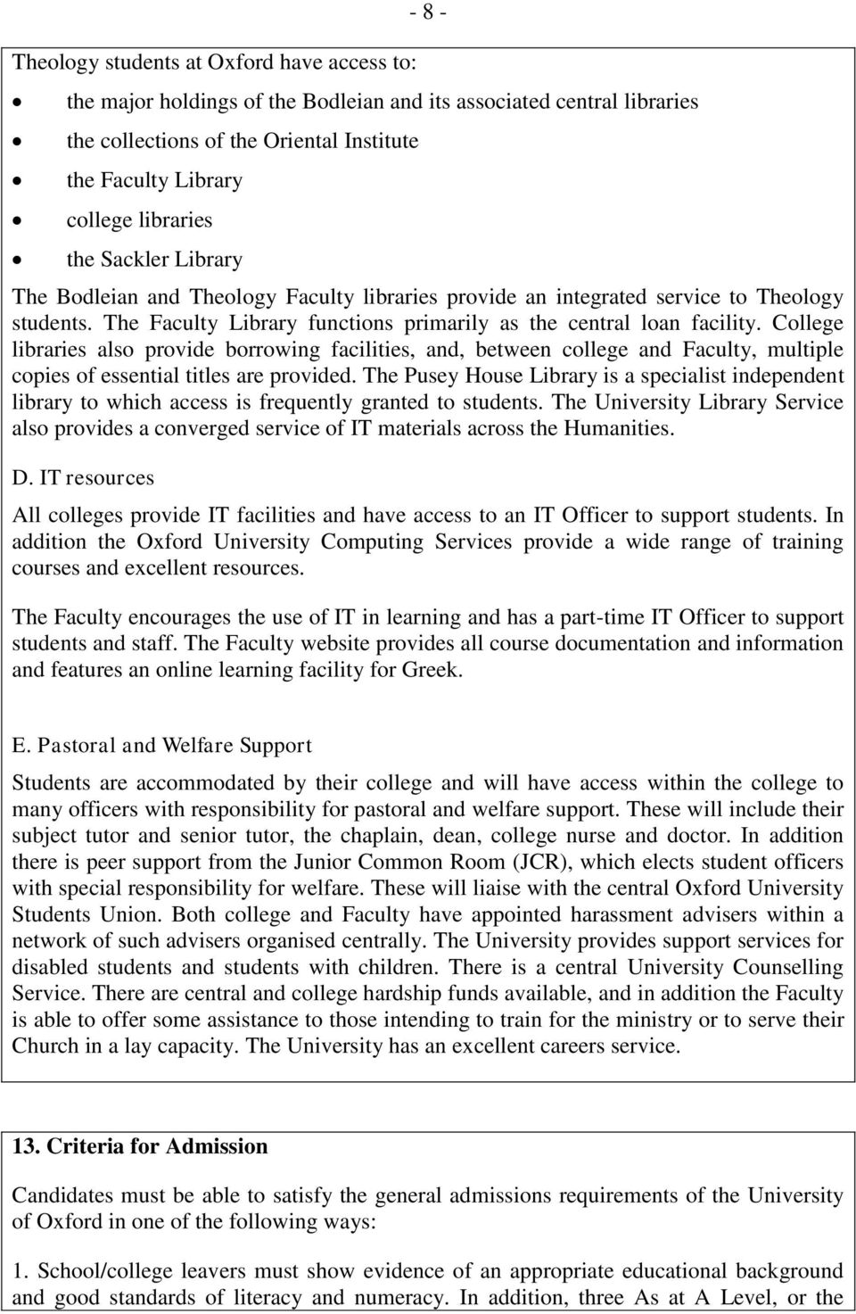 College libraries also provide borrowing facilities, and, between college and Faculty, multiple copies of essential titles are provided.