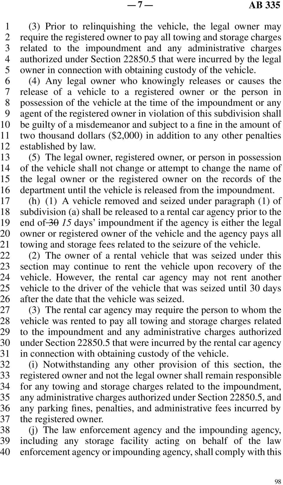 line 6 (4) Any legal owner who knowingly releases or causes the line 7 release of a vehicle to a registered owner or the person in line 8 possession of the vehicle at the time of the impoundment or
