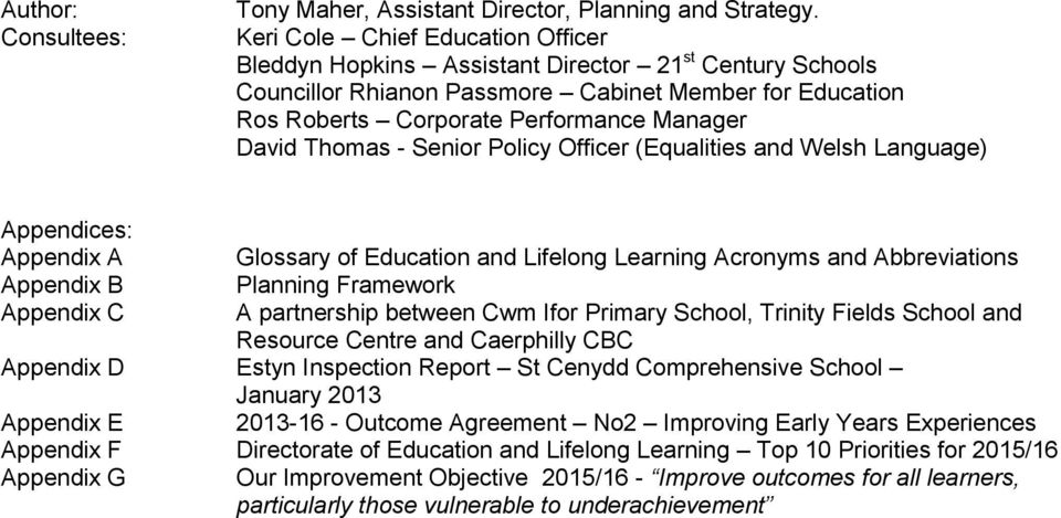 Thomas - Senior Policy Officer (Equalities and Welsh Language) Appendices: Appendix A Glossary of Education and Lifelong Learning Acronyms and Abbreviations Appendix B Planning Framework Appendix C A