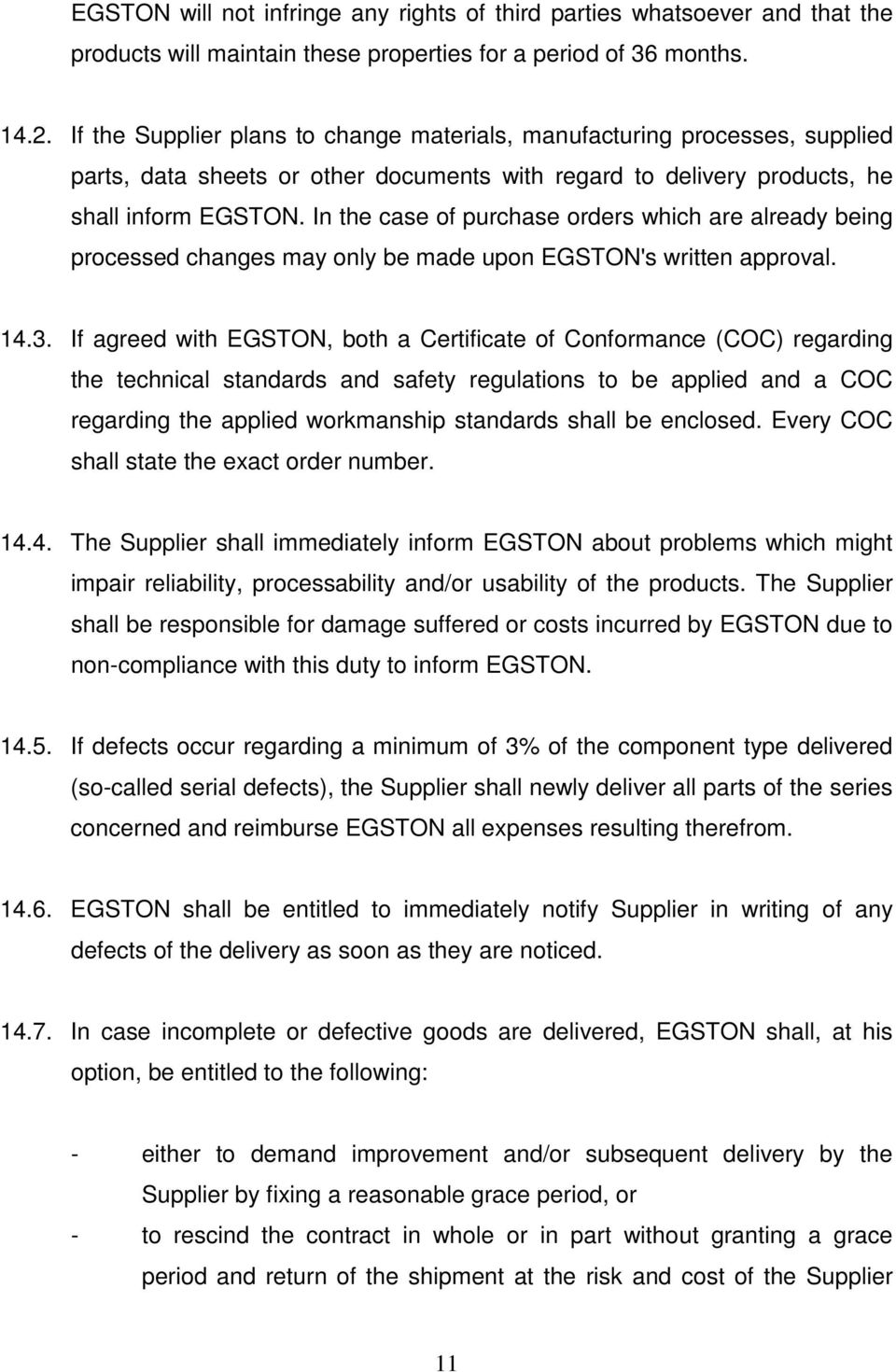 In the case of purchase orders which are already being processed changes may only be made upon EGSTON's written approval. 14.3.