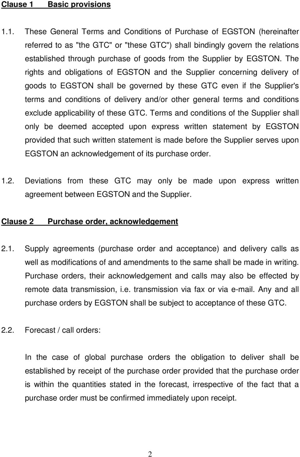 "1. These General Terms and Conditions of Purchase of EGSTON (hereinafter referred to as ""the GTC"" or ""these GTC"") shall bindingly govern the relations established through purchase of goods from the"