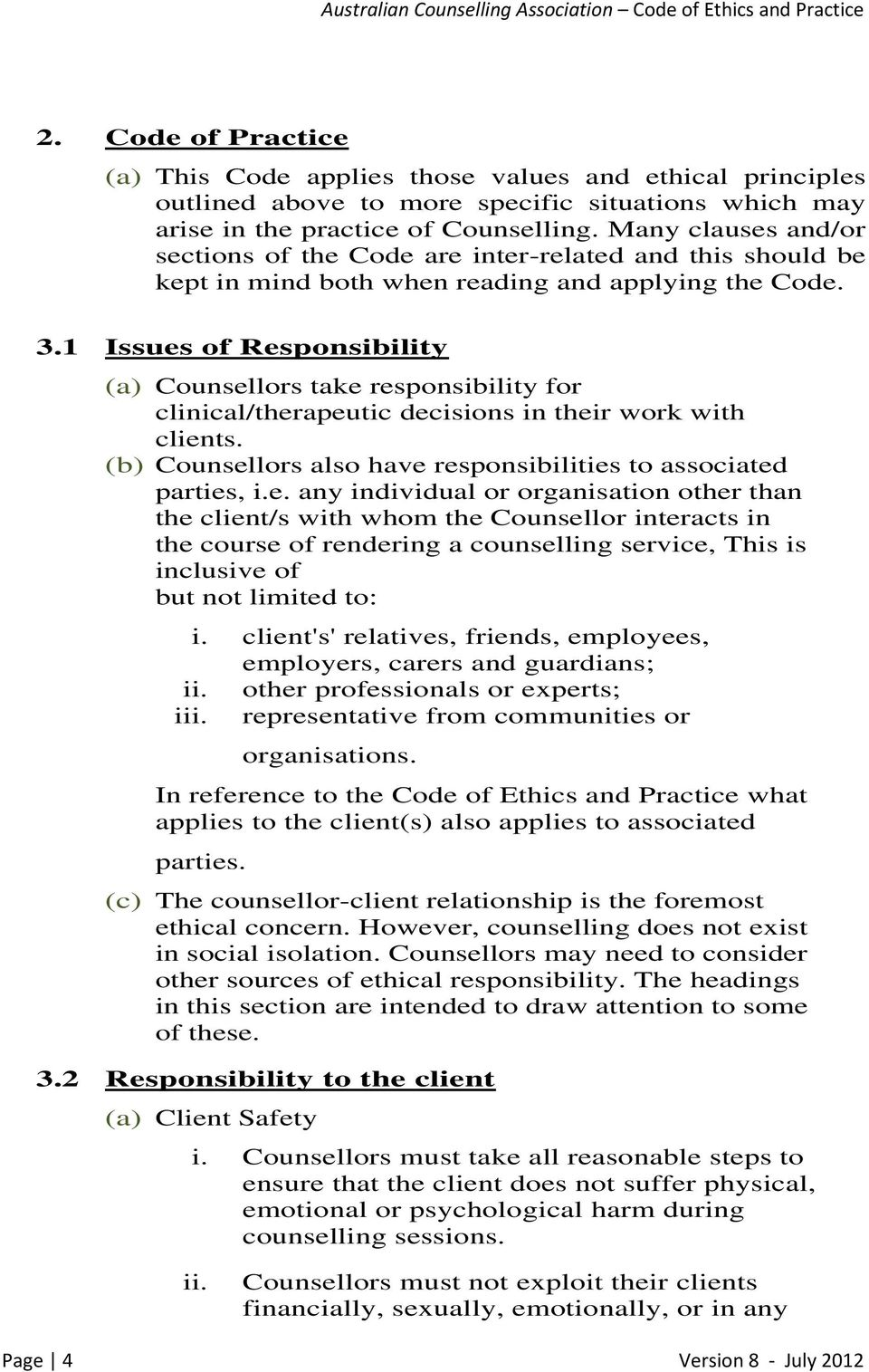 1 Issues of Responsibility (a) Counsellors take responsibility for clinical/therapeutic decisions in their work with clients. (b) Counsellors also have responsibilities to associated parties, i.e. any individual or organisation other than the client/s with whom the Counsellor interacts in the course of rendering a counselling service, This is inclusive of but not limited to: i.