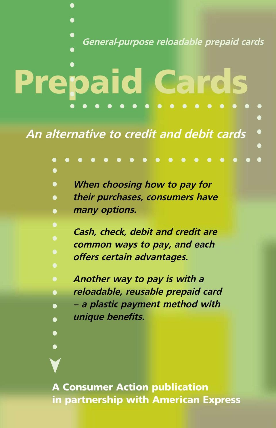 Cash, check, debit and credit are common ways to pay, and each offers certain advantages.