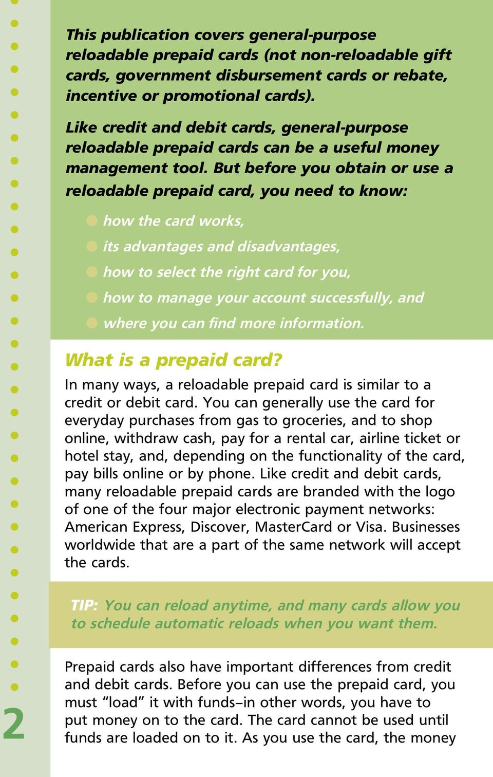 But before you obtain or use a reloadable prepaid card, you need to know: l how the card works, l its advantages and disadvantages, l how to select the right card for you, l how to manage your