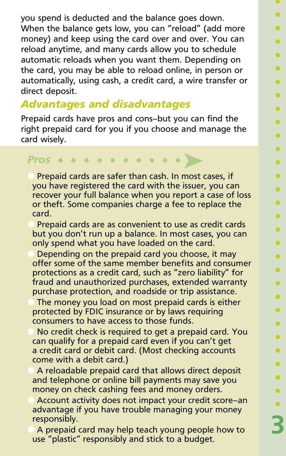 Depending on the card, you may be able to reload online, in person or automatically, using cash, a credit card, a wire transfer or direct deposit.
