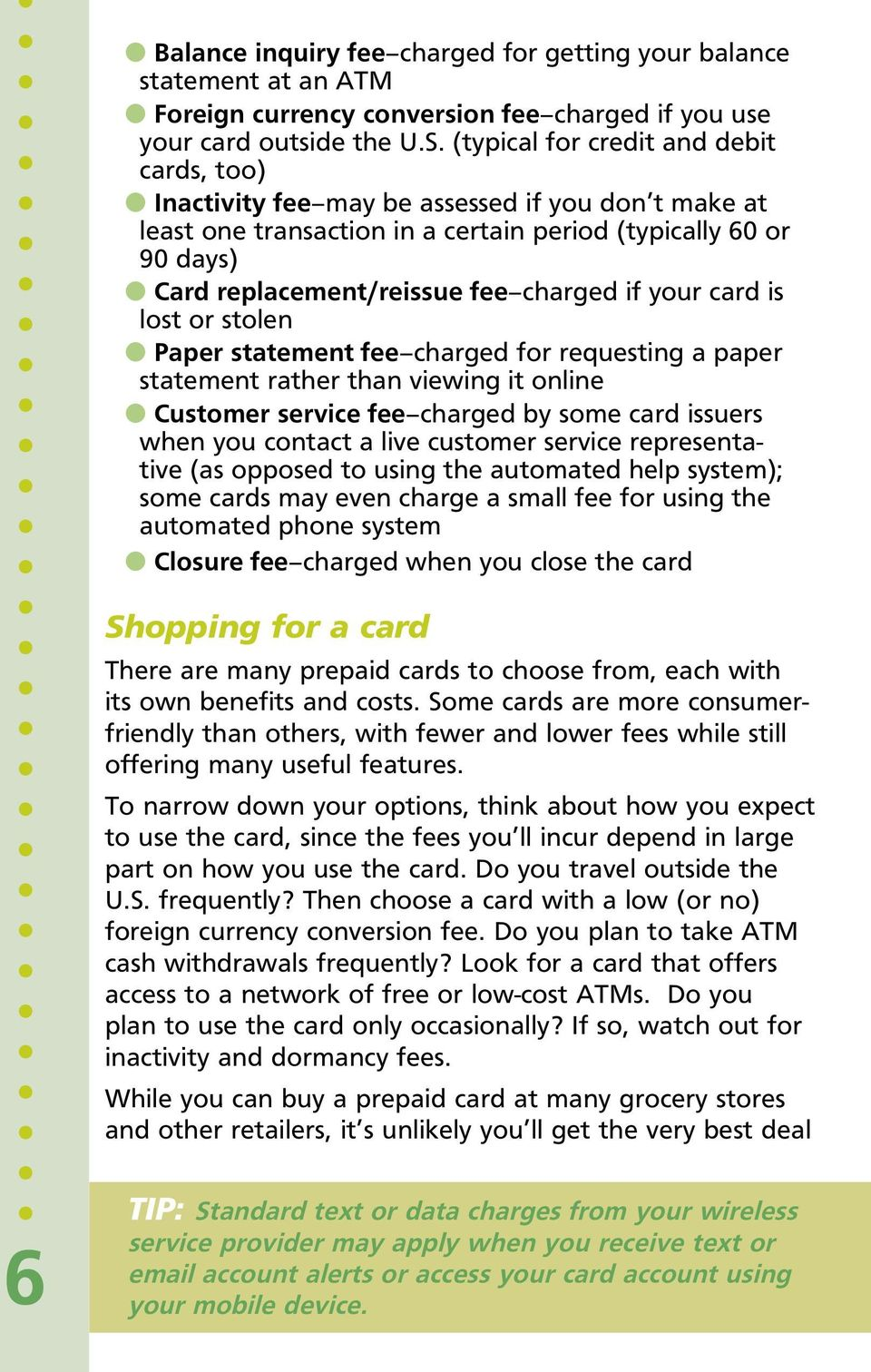 charged if your card is lost or stolen l Paper statement fee charged for requesting a paper statement rather than viewing it online l Customer service fee charged by some card issuers when you