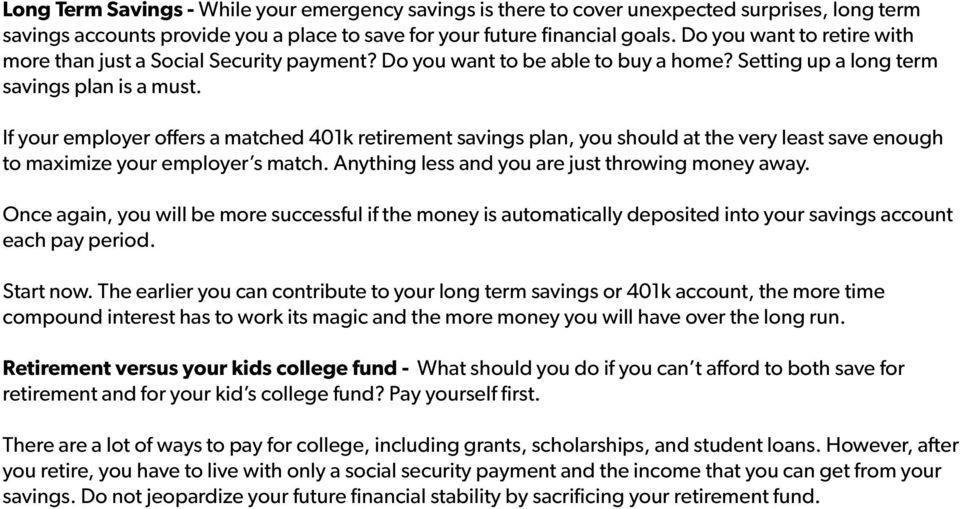 If your employer offers a matched 401k retirement savings plan, you should at the very least save enough to maximize your employer s match. Anything less and you are just throwing money away.