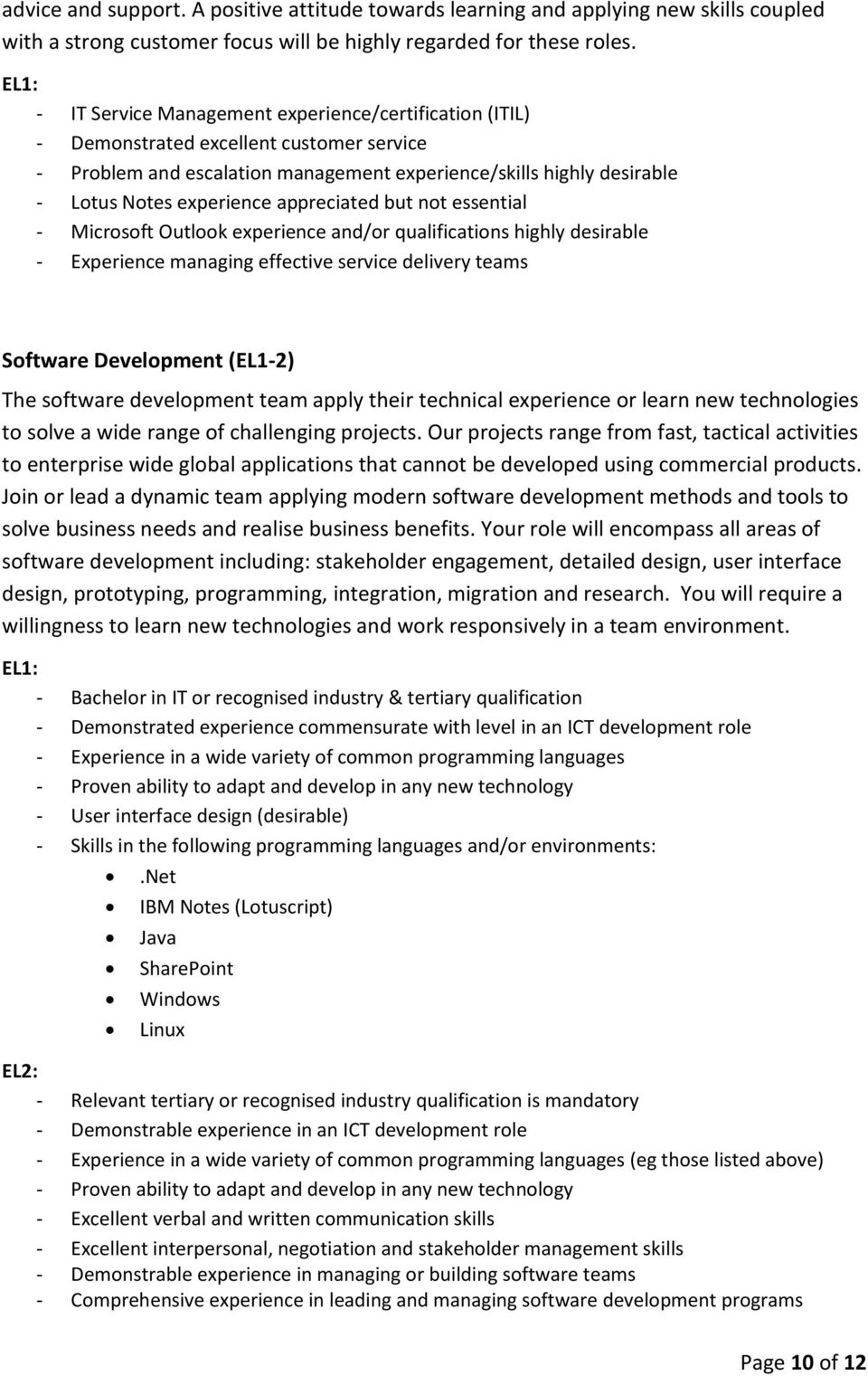 appreciated but not essential - Microsoft Outlook experience and/or qualifications highly desirable - Experience managing effective service delivery teams Software Development (EL1-2) The software