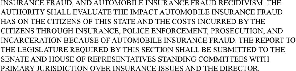 THE CITIZENS THROUGH INSURANCE, POLICE ENFORCEMENT, PROSECUTION, AND INCARCERATION BECAUSE OF AUTOMOBILE INSURANCE FRAUD.