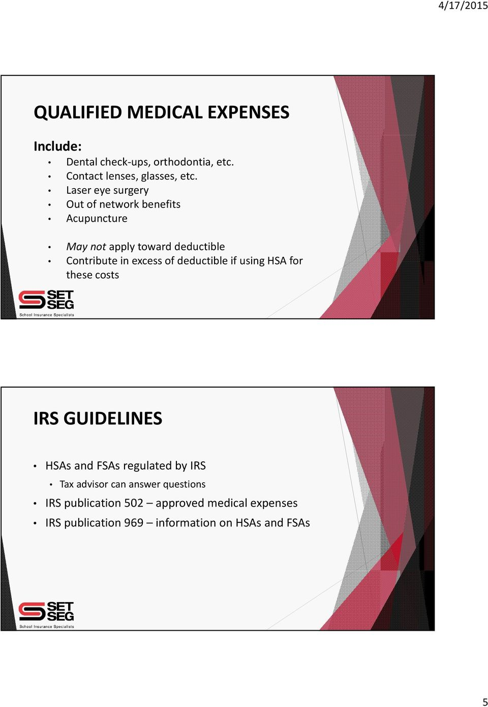 of deductible if using HSA for these costs IRS GUIDELINES HSAs and FSAs regulated by IRS Tax advisor can