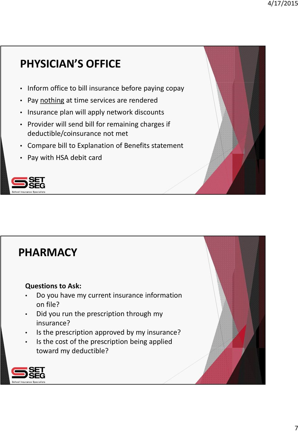 statement Pay with HSA debit card PHARMACY Questions to Ask: Do you have my current insurance information on file?