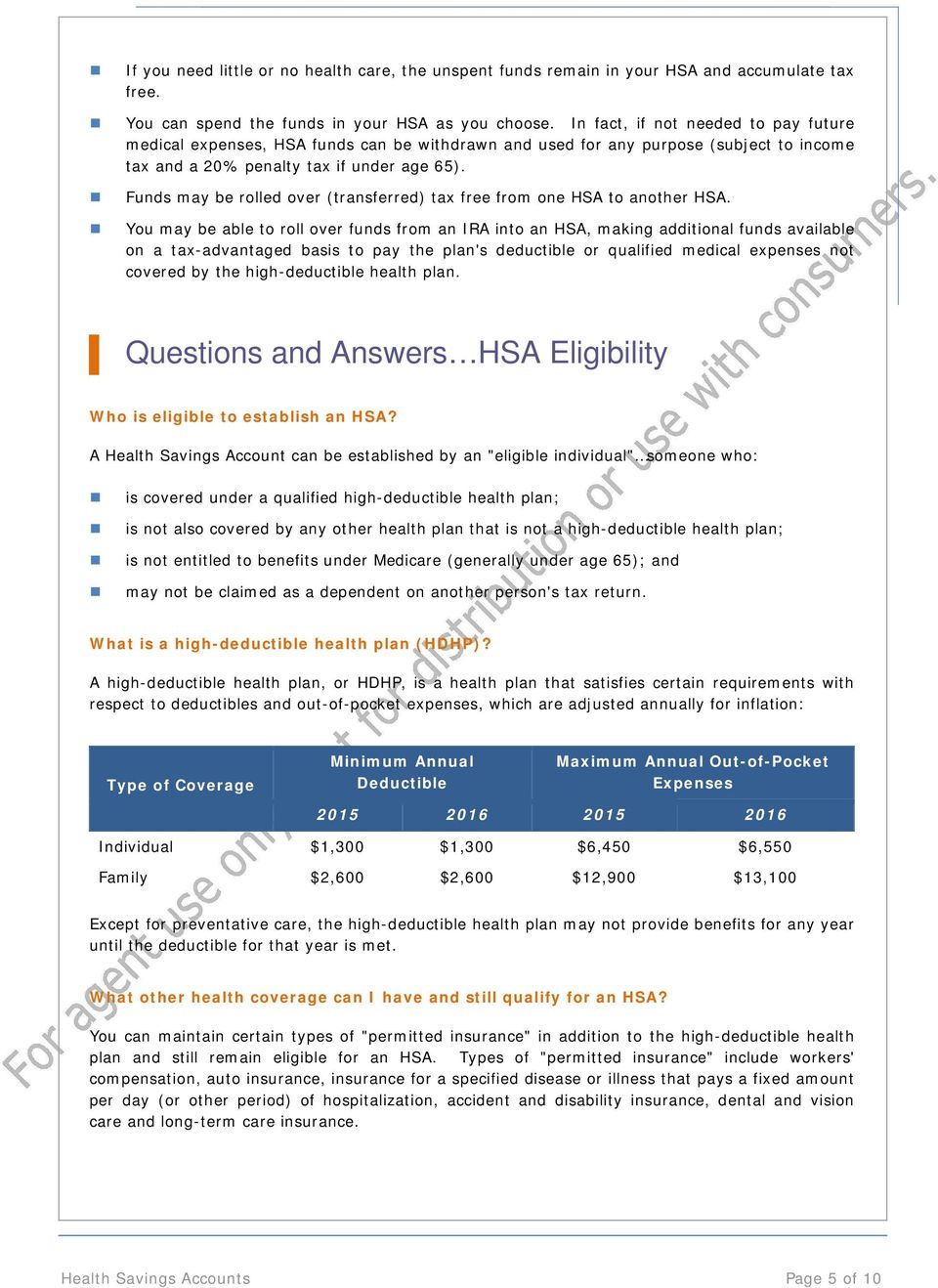Funds may be rolled over (transferred) tax free from one HSA to another HSA.