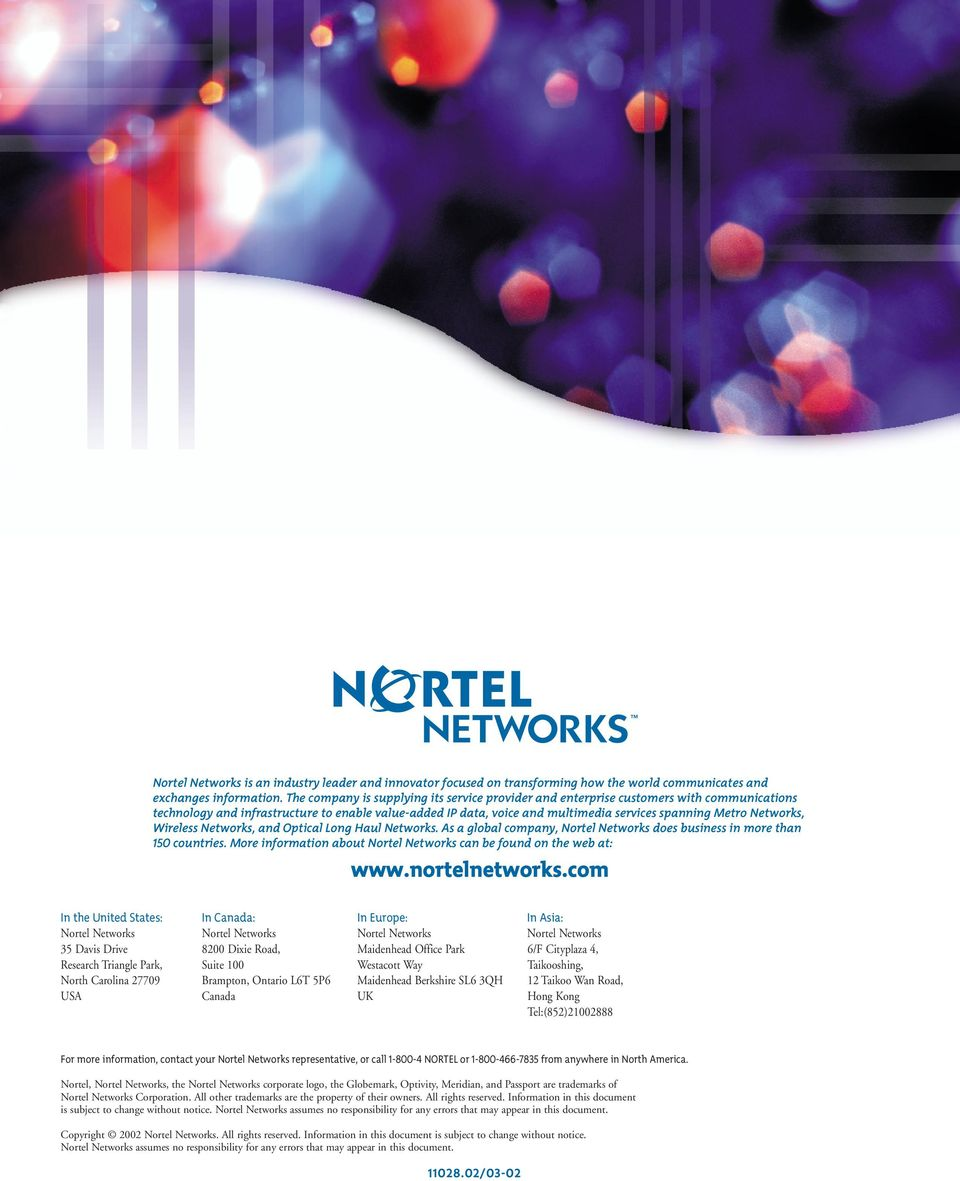 Networks, Wireless Networks, and Optical Long Haul Networks. As a global company, Nortel Networks does business in more than 150 countries.
