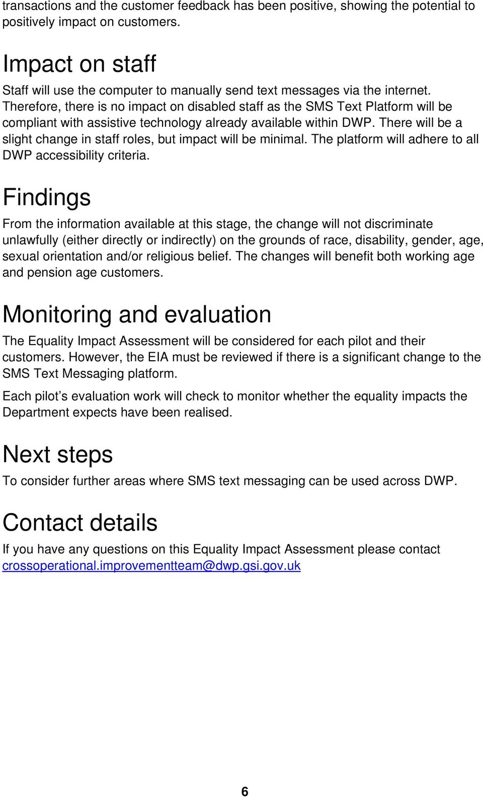 Therefore, there is no impact on disabled staff as the SMS Text Platform will be compliant with assistive technology already available within DWP.