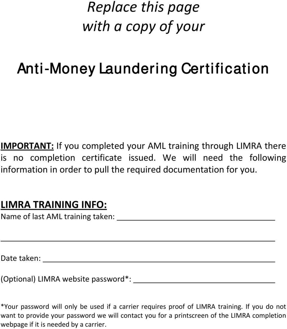 LIMRA TRAINING INFO: Name of last AML training taken: Date taken: (Optional) LIMRA website password*: *Your password will only be used if a carrier