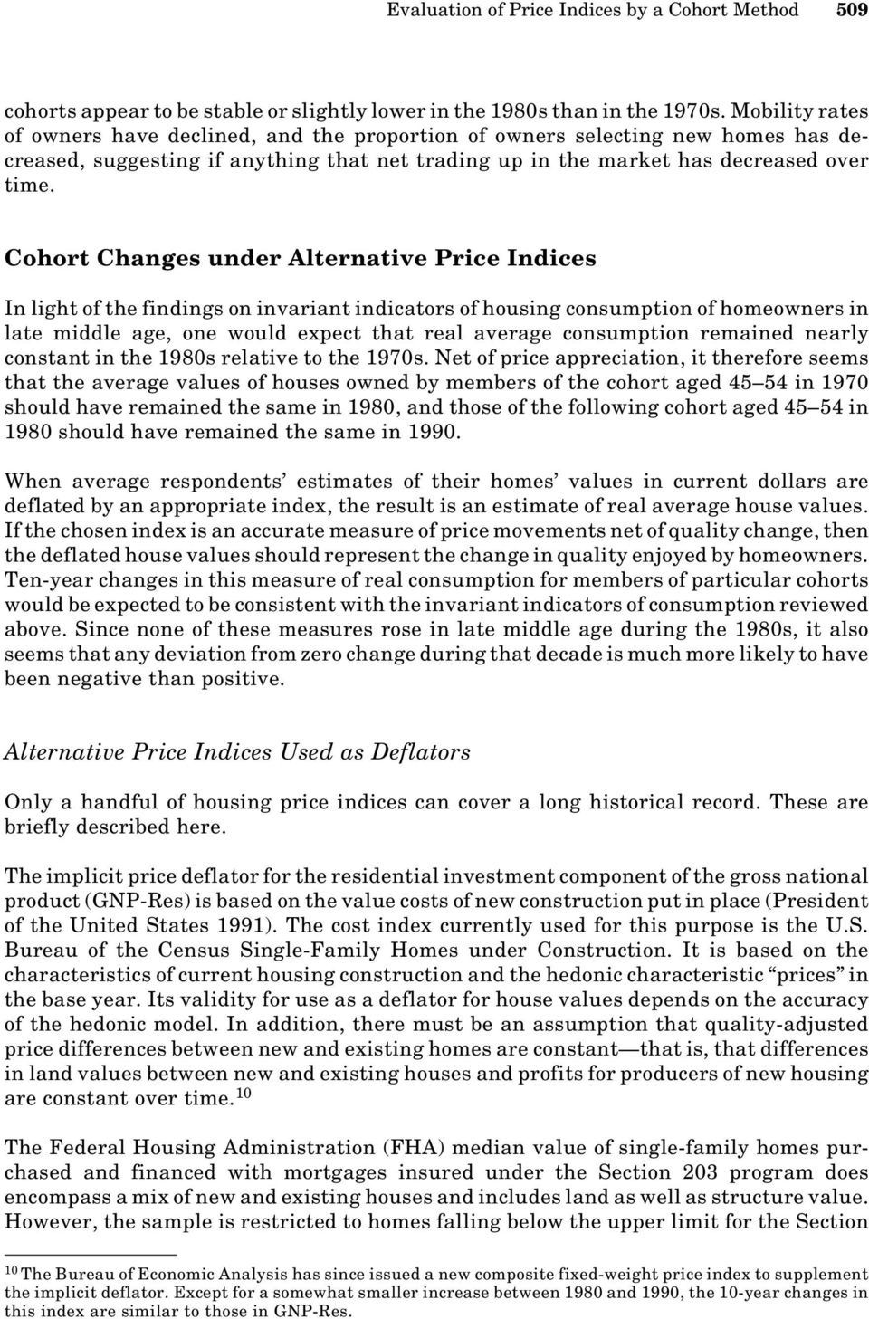 Cohort Changes under Alternative Price Indices In light of the findings on invariant indicators of housing consumption of homeowners in late middle age, one would expect that real average consumption