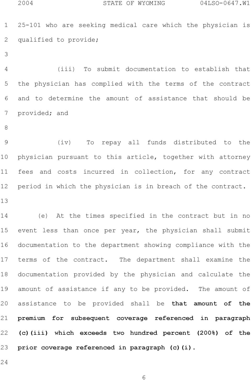 determine the amount of assistance that should be provided; and 0 (iv) To repay all funds distributed to the physician pursuant to this article, together with attorney fees and costs incurred in