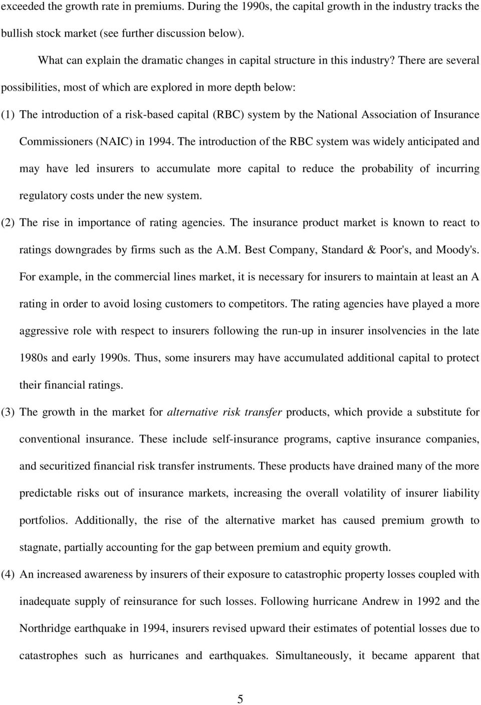 There are several possbltes, most of whch are explored n more depth below: (1) The ntroducton of a rsk-based captal (RBC) system by the Natonal Assocaton of Insurance Commssoners (NAIC) n 1994.