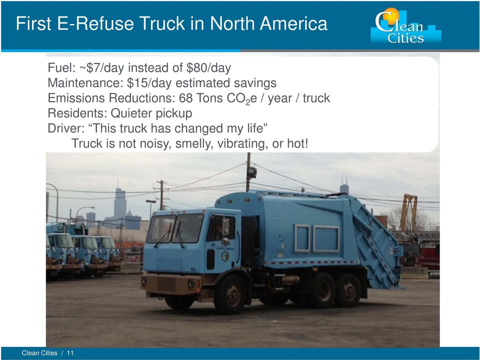 2 e / year / truck Residents: Quieter pickup Driver: This truck has