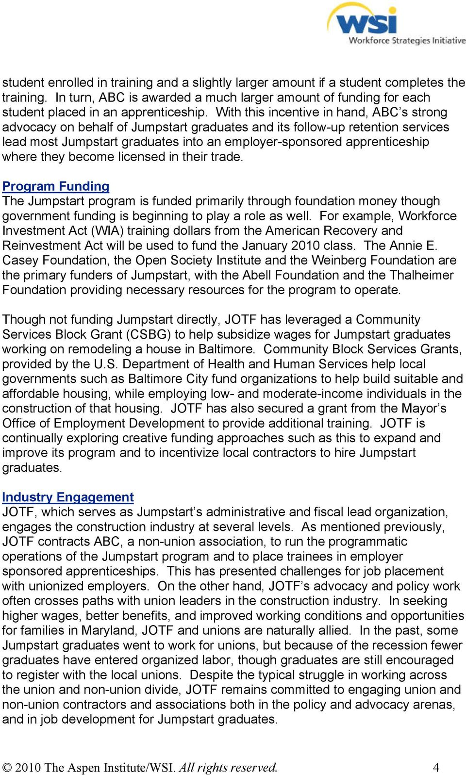 they become licensed in their trade. Program Funding The Jumpstart program is funded primarily through foundation money though government funding is beginning to play a role as well.