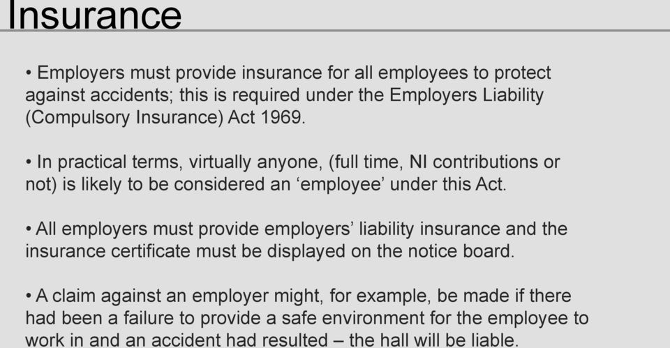 All employers must provide employers liability insurance and the insurance certificate must be displayed on the notice board.