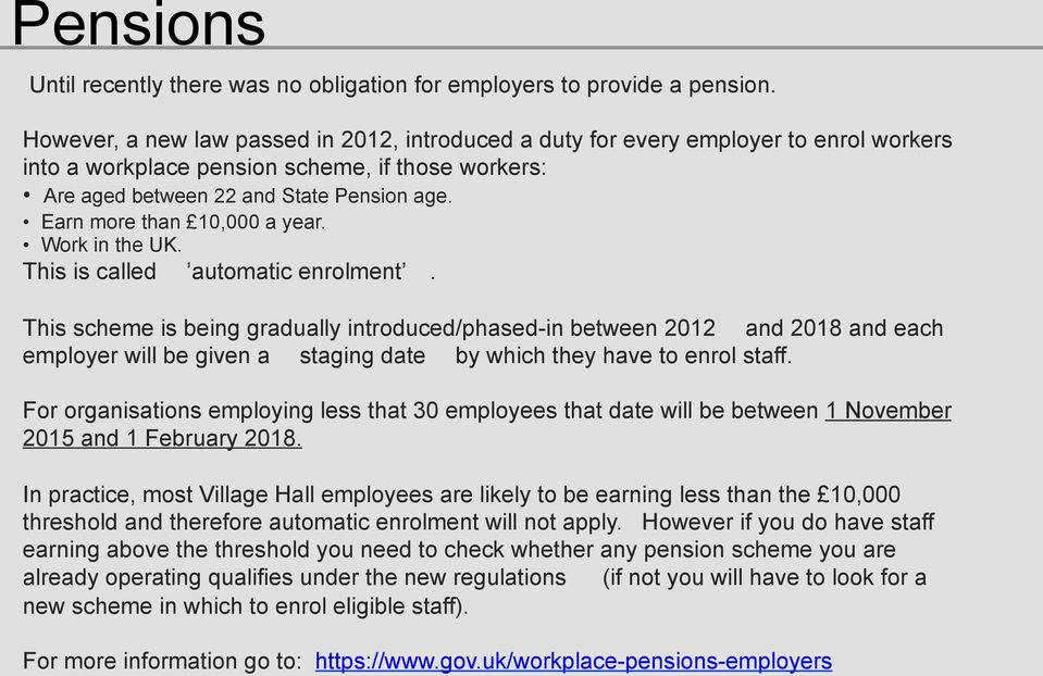Earn more than 10,000 a year. Work in the UK. This is called automatic enrolment.
