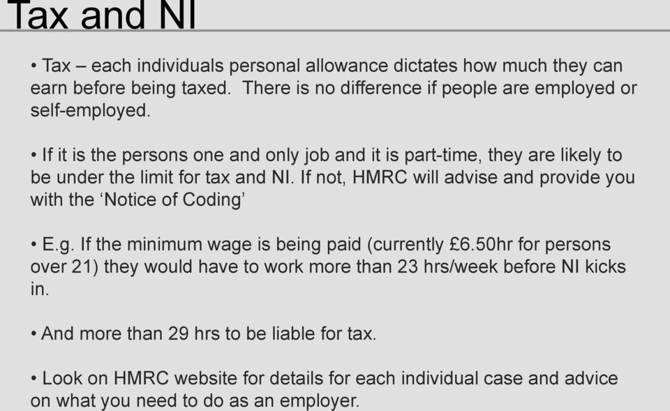 If it is the persons one and only job and it is part-time, they are likely to be under the limit for tax and NI.