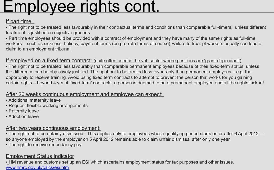 Part time employees should be provided with a contract of employment and they have many of the same rights as full-time workers such as sickness, holiday, payment terms (on pro-rata terms of course)