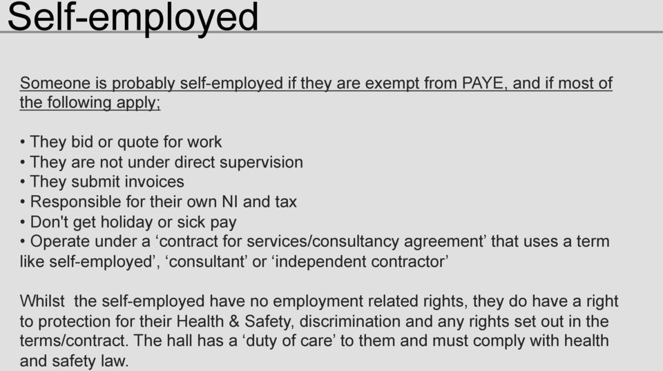agreement that uses a term like self-employed, consultant or independent contractor Whilst the self-employed have no employment related rights, they do have a right